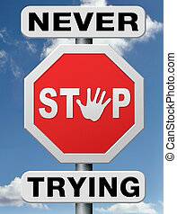 never stop trying - keep on trying, try again untill you...