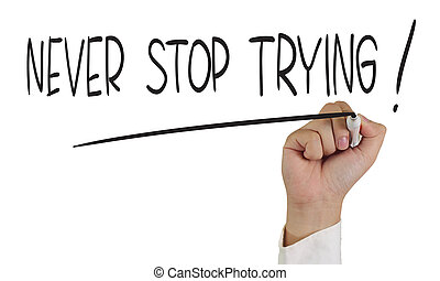Motivational concept image of a hand holding marker and write Never stop trying isolated on white