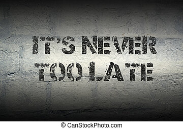 never too late GR - it is never too late stencil print on...