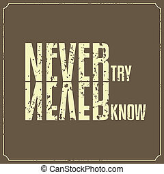 Never Try Never Know, Quotes Typography Background Design