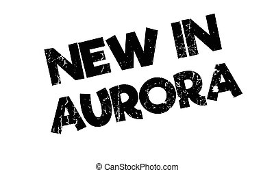 New In Aurora rubber stamp. Grunge design with dust...