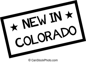 NEW IN COLORADO stamp on white isolated
