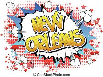 New Orleans - Comic book style word on comic book abstract background.