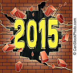 2015 - New Year 2015 breaking through red brick wall.
