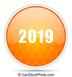 New year 2019 web icon. Round orange glossy internet button for webdesign.