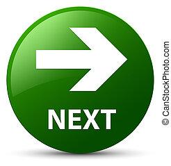 Next green round button