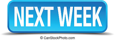 Next week blue 3d realistic square isolated button