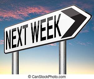 next week coming soon near future agenda time schedule...