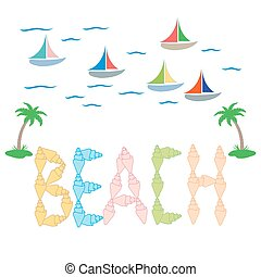 Nice picture on the marine theme with inscription «beach» of the seashells, palms, waves  and sailboats