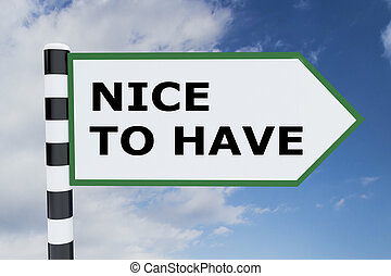 Nice to Have concept - 3D illustration of 'NICE TO HAVE' ...