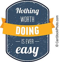 niente, vaglia, fare, è, mai, facile