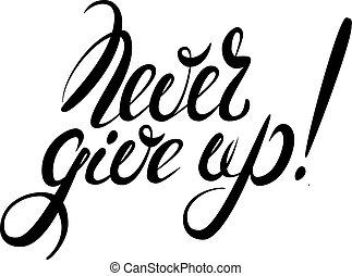 nigdy, lettering., do góry, dawać