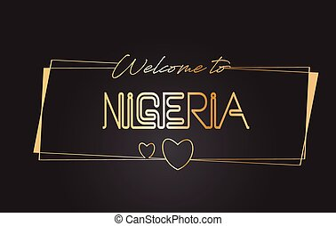 Nigeria Welcome to Golden text Neon Lettering Typography Vector Illustration.