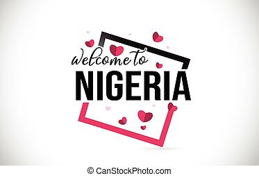 Nigeria Welcome To Word Text with Handwritten Font and Red Hearts Square.