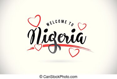 Nigeria Welcome To Word Text with Handwritten Font and Red Love Hearts.
