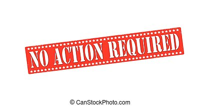 Rubber stamp with text no action required inside, vector illustration