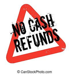 No Cash Refunds rubber stamp. Grunge design with dust...