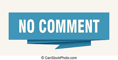 no comment sign. no comment paper origami speech bubble. no...