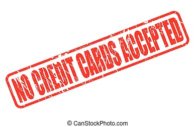 NO CREDIT CARDS ACCEPTED RED STAMP TEXT