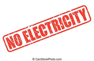 NO ELECTRICITY ONLY RED STAMP TEXT