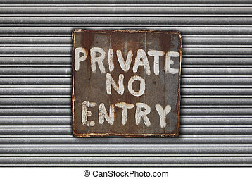 No Entry Sign - Rusty metal private, no entry sign on metal...