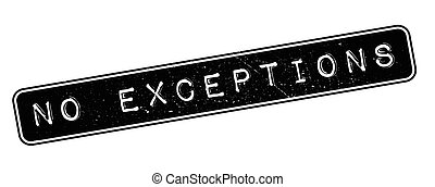 No exceptions rubber stamp