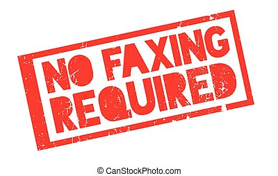 No Faxing Required rubber stamp. Grunge design with dust...