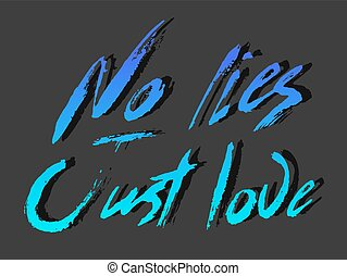 No lies just love - perfect design element for housewarming poster, t-shirt design. Handdrawn lettering. Vector art.