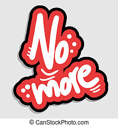 No more  - Creative design of no more