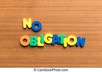 no obligation colorful word on the wooden background
