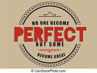 no one become perfect but some become great