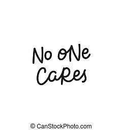 No one cares calligraphy quote lettering - No one cares...