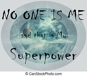 NO ONE IS ME and that is My Superpower