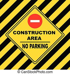 No Parking - construction area