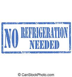 No Refrigeration Needed-stamp - Grunge rubber stamp with...
