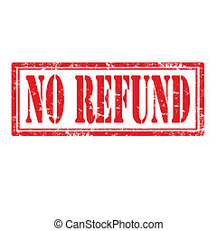 No Refund-stamp - Grunge rubber stamp with text No...