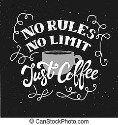 No rules, no limit, just coffee. Hand drawn lettering phrase isolated on white background. Design element for poster, greeting card. Vector illustration