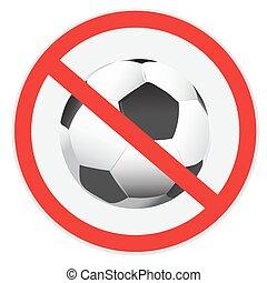 no soccer - No, soccer, football, sign