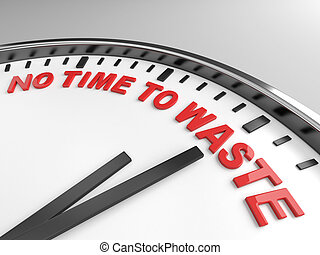 no time to waste - Clock with words no time to waste on its...