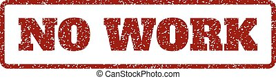 No Work Rubber Stamp - Dark Red rubber seal stamp with No...