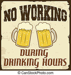 No working during drinking hours grunge poster, vector illustration