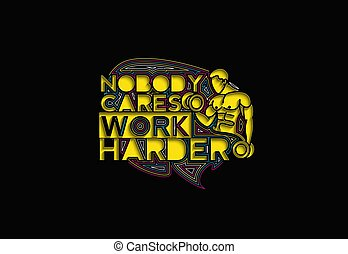 Nobody Cares Work Harder Calligraphic 3d Style Text Vector illustration Design.