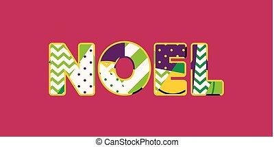 Noel Concept Word Art Illustration - The word NOEL concept...