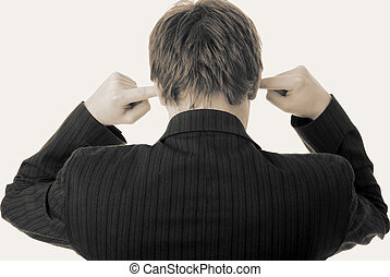 businessman holding ears refuse to listen or keep out noise or sound