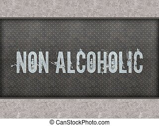 NON ALCOHOLIC painted on metal panel wall. - NON ALCOHOLIC...