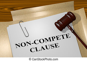 3D illustration of 'NON-COMPETE CLAUSE' title on legal document