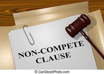 Non-Compete Clause concept - 3D illustration of 'NON-COMPETE...
