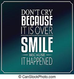 non faccia, piangere, because, esso, è, sopra, sorriso,...