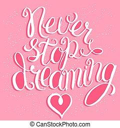 nooit, stoppen, dromen, lettering