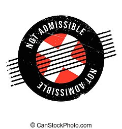 Not Admissible rubber stamp. Grunge design with dust ...